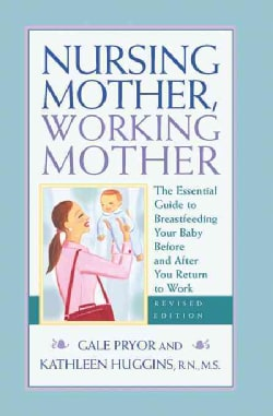 Nursing Mother, Working Mother: The Essential Guide to Breastfeeding Your Baby Before and After You Return to Work (Paperback)