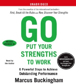 Go Put Your Strengths to Work: 6 Powerful Steps to Achieve Outstanding Performance (CD-Audio)