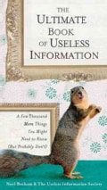 The Ultimate Book of Useless Information: A Few Thousand More Things You Might Need to Know (But Probably Don't) (Paperback)