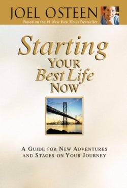 Starting Your Best Life Now: A Guide for New Adventures and Stages on Your Journey (Hardcover)