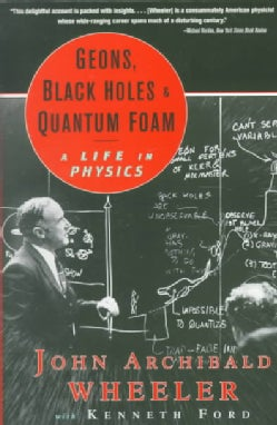 Geons, Black Holes, and Quantum Foam: A Life in Physics (Paperback)