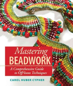 Mastering Beadwork: A Comprehensive Guide to Off-loom Techniques (Spiral bound)