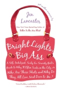 Bright Lights, Big Ass: A Self-Indulgent, Surly, Ex-Sorority Girl's Guide to Why it Often Sucks in the City, or W... (Paperback)