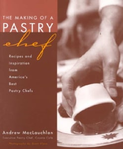 The Making of a Pastry Chef: Recipes and Inspirations from America's Best (Paperback)