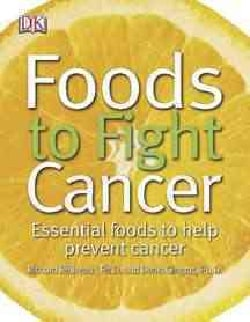 Foods to Fight Cancer: Essential Foods to Help Prevent Cancer (Paperback)