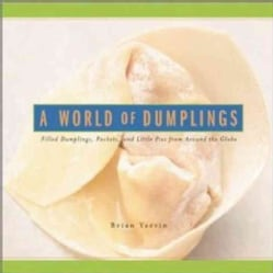 A World of Dumplings: Filled Dumplings, Pockets & Little Pies from Around the Globe (Paperback)
