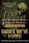Bodies We've Buried: Inside the National Forensic Academy, the World's Top CSI Training School (Paperback)