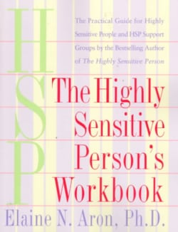 The Highly Sensitive Person's Workbook: The Practical Guide for Highly Sensitive People and Hsp Support Groups (Paperback)