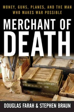 Merchant of Death: Money, Guns, Planes, and the Man Who Makes War Possible (Hardcover)