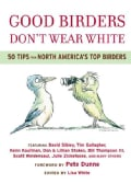 Good Birders Don't Wear White: 50 Tips from North America's Top Birders (Paperback)