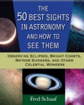 50 Best Sights in Astronomy and How to See Them: Observing Eclipses, Bright Comets, Meteor Showers,and Other� (Paperback)