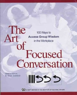 The Art of Focused Conversation: 100 Ways to Access Group Wisdom in the Workplace (Paperback)