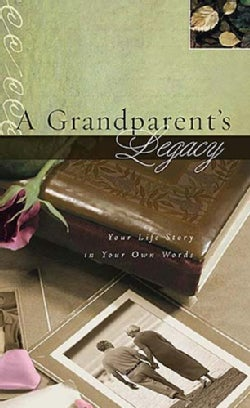 A Grandparent's Legacy: Your Life Story in Your Own Words (Hardcover)