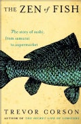 The Zen of Fish: The Story of Sushi, from Samurai to Supermarket (Hardcover)