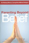 Parenting Beyond Belief: On Raising Ethical, Caring Kids Without Religion (Paperback)