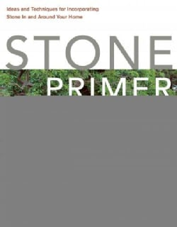 Stone Primer: Ideas and Techniques for Incorporating Stone in and Around Your Home (Paperback)
