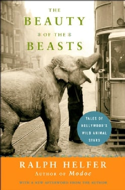 The Beauty of the Beasts: Tales of Hollywood's Wild Animal Stars (Paperback)