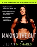 Making the Cut: The 30-Day Diet And Fitness Plan For The Strongest, Sexiest You (Hardcover)
