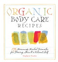 Organic Body Care Recipes: 175 Homemade Herbal Formula for Glowing Skin & a Vibrant Self (Paperback)