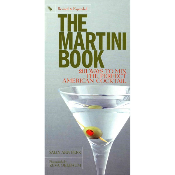 The Martini Book: 201 Ways to Mix the Perfect American Cocktail ...
