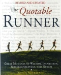 The Quotable Runner: Great Moments of Wisdom, Inspiration, Wrongheadedness, and Humor (Paperback)