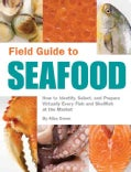 Field Guide to Seafood: How to Identify, Select, and Prepare Virtually Every Fish and Shellfish at the Market (Paperback)