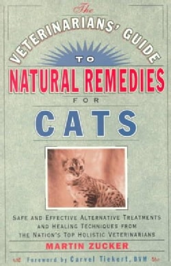 The Veterinarians' Guide to Natural Remedies for Cats: Safe and Effective Alternative Treatments and Healing Tech... (Paperback)