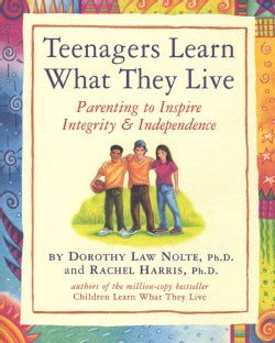 Teenagers Learn What They Live: Parenting to Inspire Integrity & Independence (Paperback)