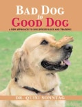 Bad Dog to Good Dog: A New Approach to Dog Psychology and Training (Paperback)