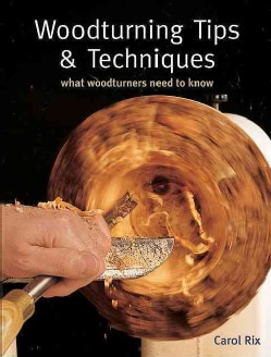 Woodturning Tips & Techniques: What Woodturners Need to Know (Paperback)