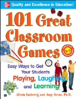 101 Great Classroom Games: Easy Ways to Get Your Students Playing, Laughing, and Learning (Paperback)