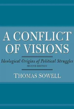 A Conflict of Visions: Ideological Origins of Political Struggles (Paperback)