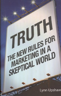 Truth: New Rules for Marketing in a Skeptical World (Hardcover)