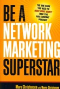 Be a Network Marketing Superstar: The One Book You Need to Make More Money Than You Ever Thought Possible (Paperback)