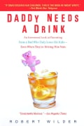 Daddy Needs a Drink: An Irreverent Look at Parenting from a Dad Who Truly Loves His Kids--Even When They're Drivi... (Paperback)