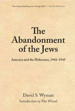 The Abandonment of the Jews: America and the Holocaust, 1941�1945 (Paperback)