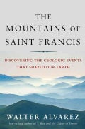 The Mountains of Saint Francis: Discovering the Geologic Events That Shaped Our Earth (Hardcover)