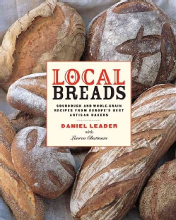 Local Breads: Sourdough and Whole-grain Recipes from Europe's Best Artisan Bakers (Hardcover)