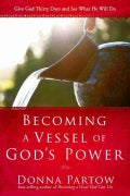 Becoming a Vessel of God's Power: Give God Thirty Days and See What He Will Do (Paperback)