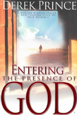 Entering the Presence of God: Moving Beyond Praise and Thanksgiving to True Worship (Paperback)