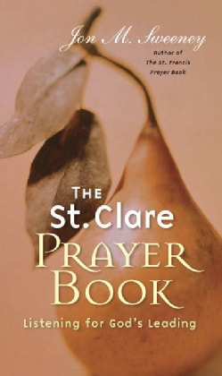 The St. Clare Prayer Book: Listening for God's Leading (Paperback)