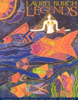Laurel Burch Legends: 9 Quilts Inspired by the Earth, Sea & Sky (Paperback)