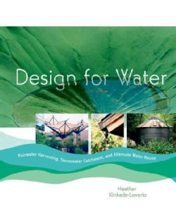 Design for Water: Rainwater Harvesting, Stormwater Catchment, and Alternate Water Reuse (Paperback)