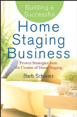 Building a Successful Home Staging Business: Proven Strategies From the Creator of Home Staging (Hardcover)