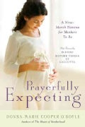 Prayerfully Expecting: A Nine-month Novena for Mothers-to-Be (Paperback)