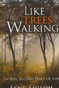 Like Trees Walking: In the Second Half of Life (Paperback)