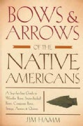 Bows & Arrows of the Native Americans: A Step-by-Step Guide to Wooden Bows, Sinew-backed Bows, Composite Bows, St... (Paperback)