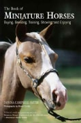 The Book of Miniature Horses: Buying, Breeding, Training, Showing, and Enjoying (Paperback)