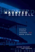 Haunted Baseball: Ghosts, Curses, Legends, and Eerie Events (Paperback)
