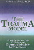 The Trauma Model: A Solution to the Problem of Comorbidity in Psychiatry (Paperback)
